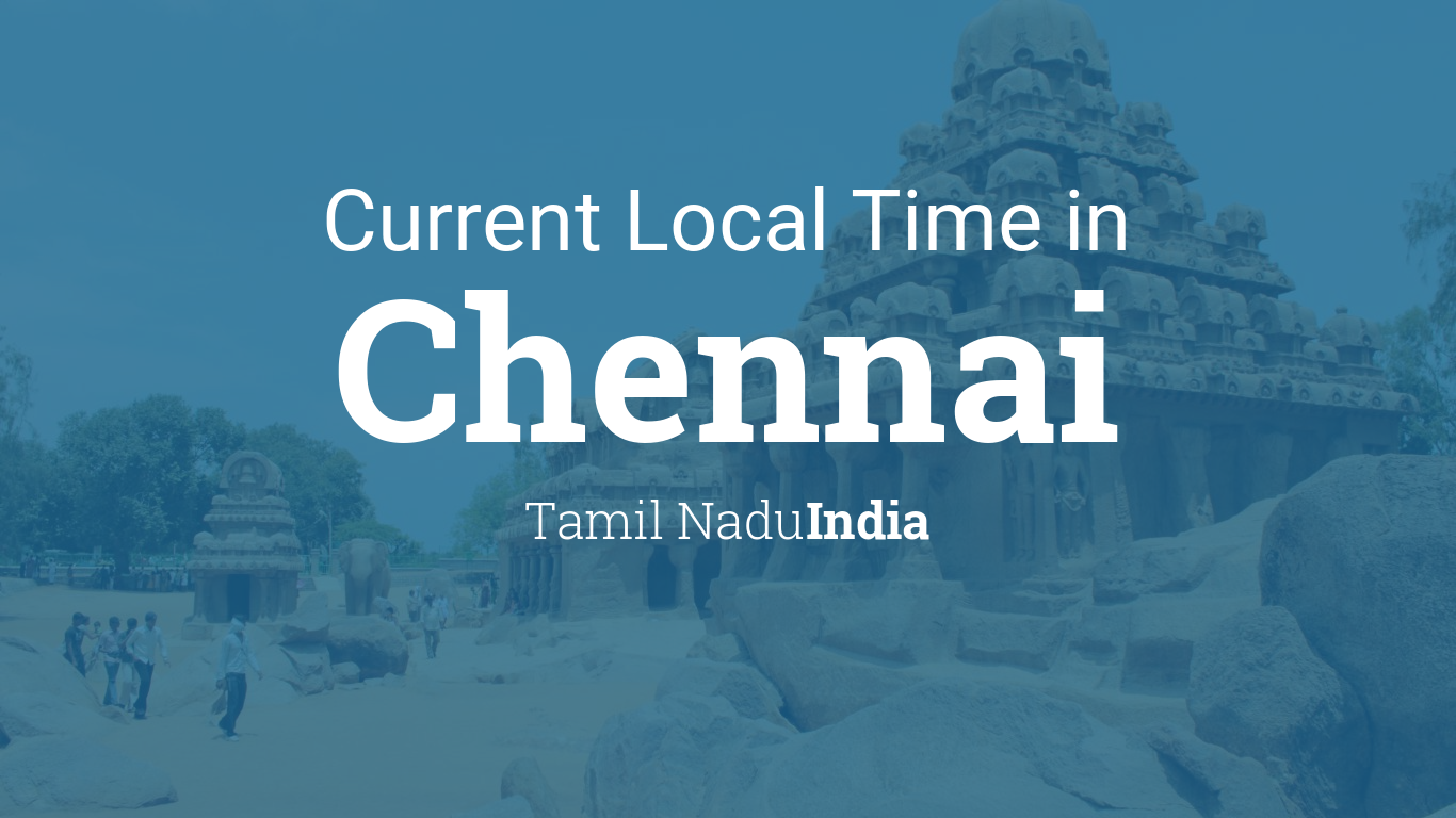 Current Local Time in Chennai, Tamil Nadu, India