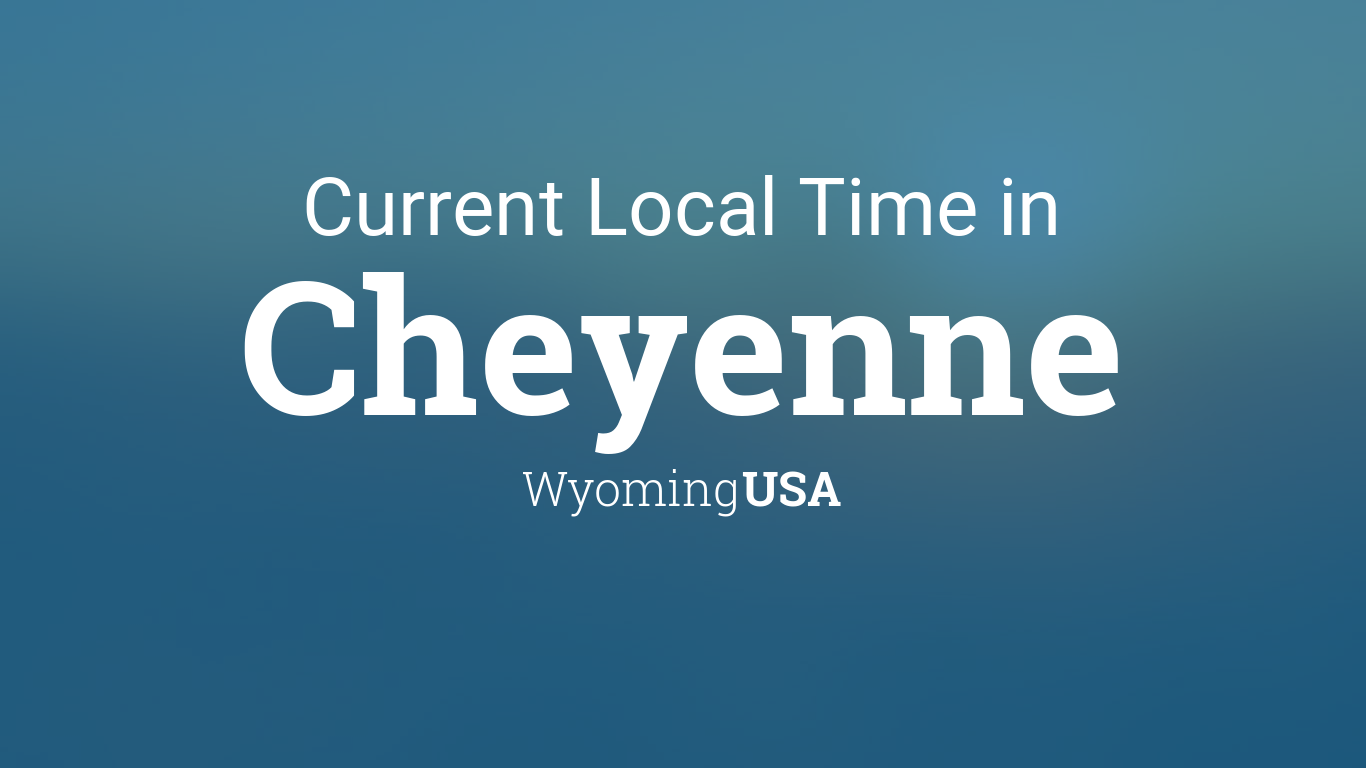 Current Local Time In Cheyenne Wyoming Usa