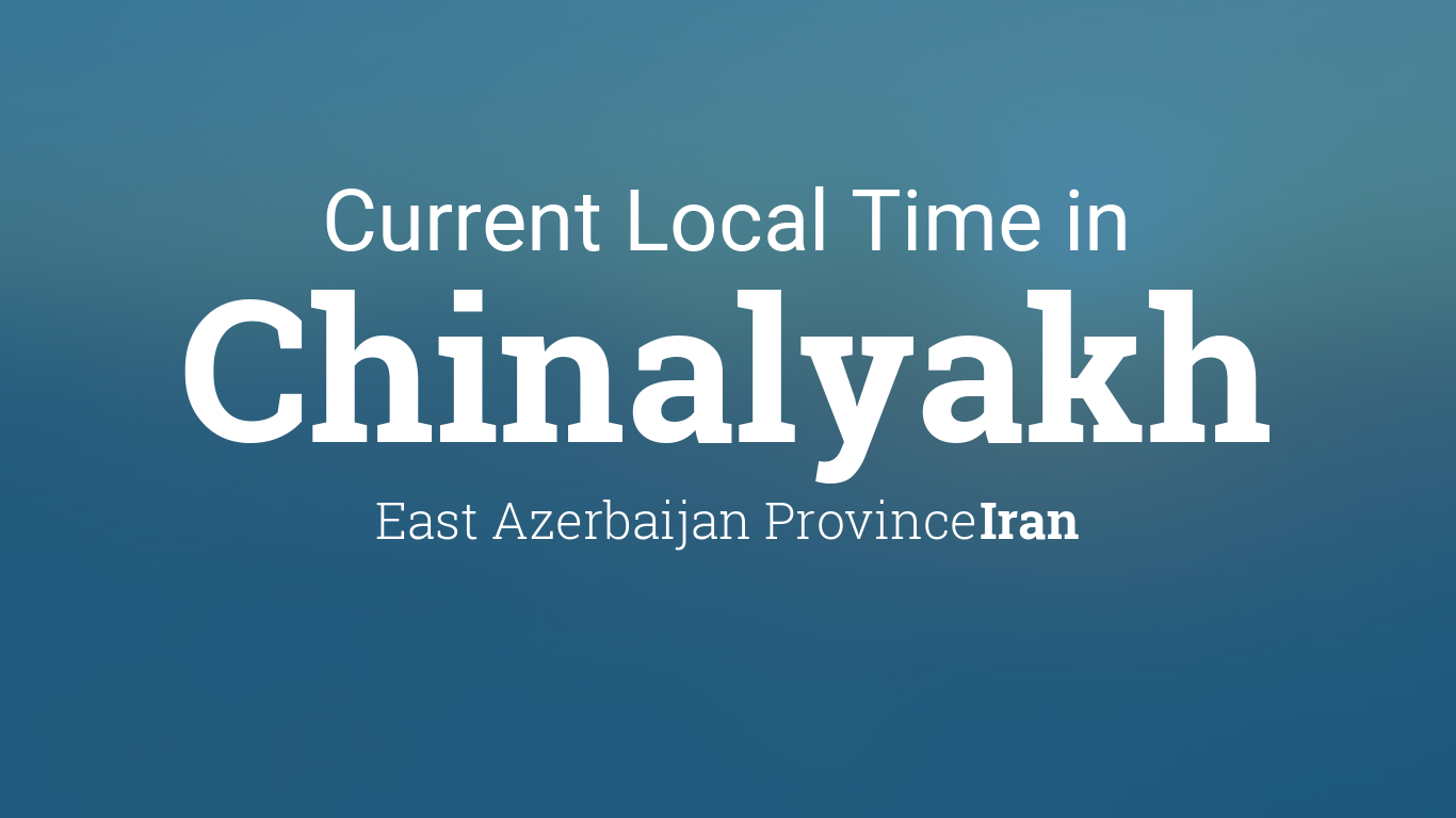Current Local Time in Chinalyakh, Iran
