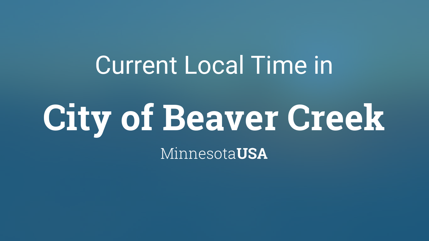 Current Local Time in City of Beaver Creek, Minnesota, USA