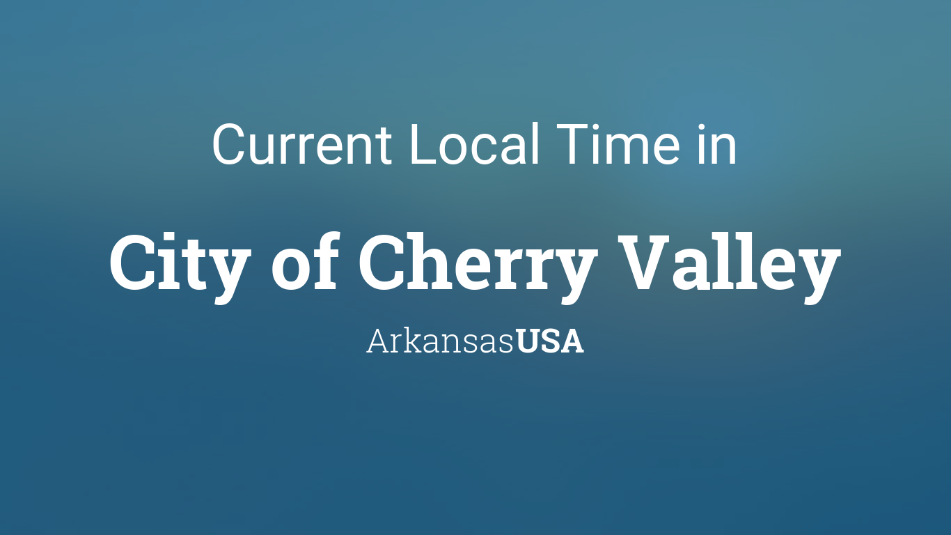Current Local Time In City Of Cherry Valley Arkansas Usa