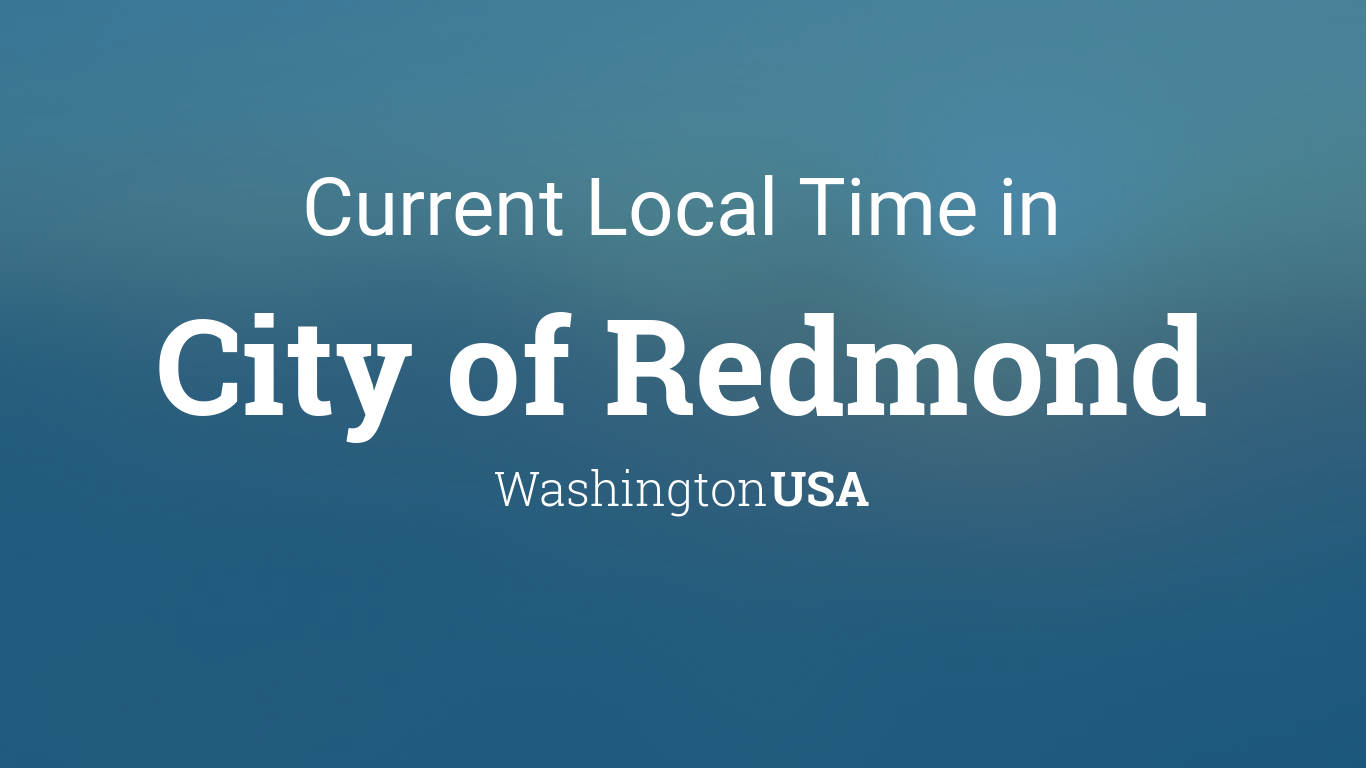 Current Local Time in City of Redmond, Washington, USA