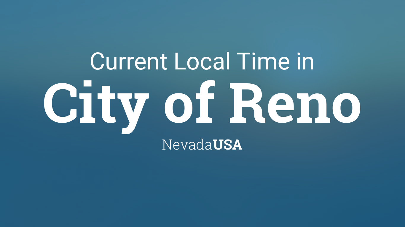 Current Local Time In City Of Reno Nevada Usa