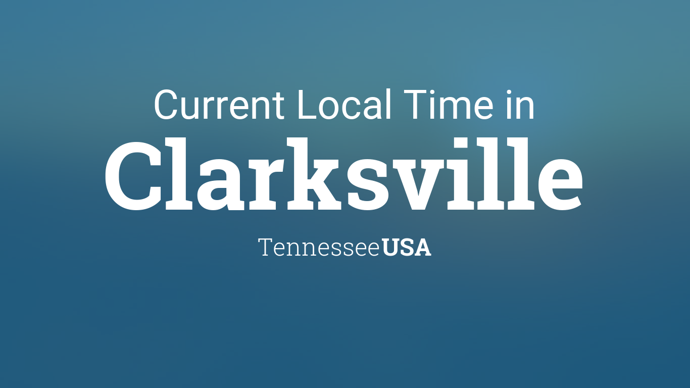 Current Local Time In Clarksville Tennessee Usa
