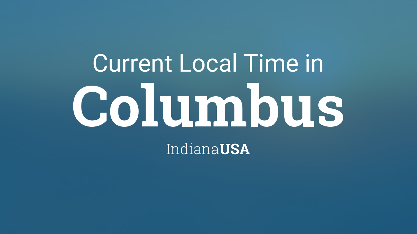 Current Local Time in Columbus, Indiana, USA