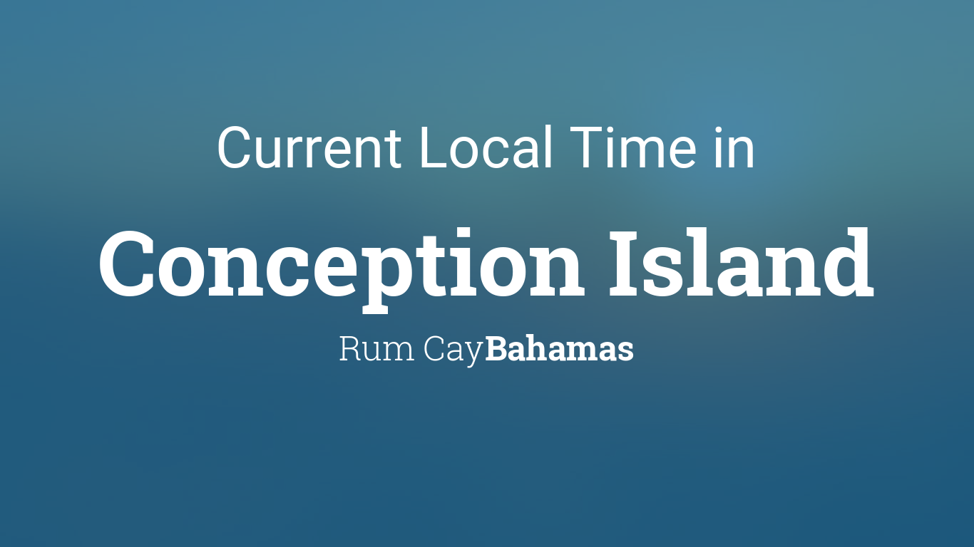 Current Local Time In Conception Island Bahamas