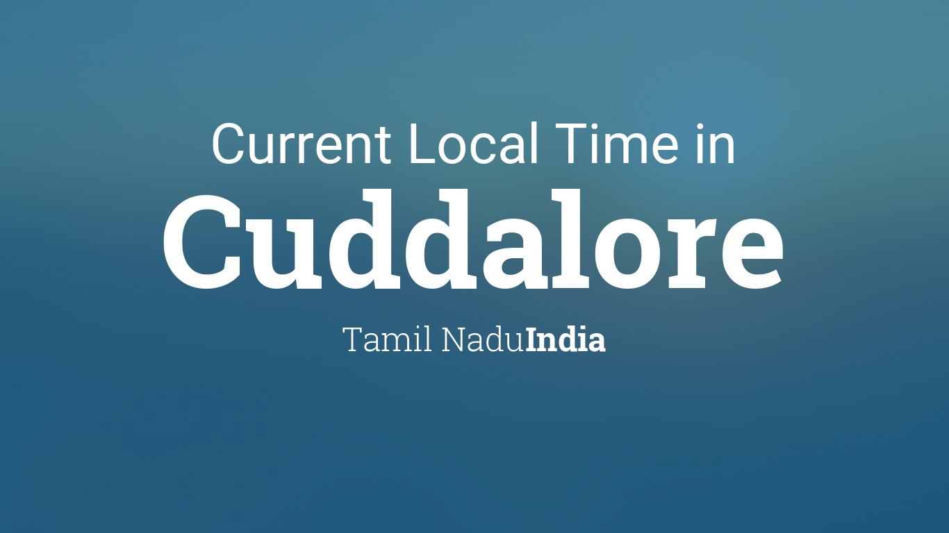 Current Local Time in Cuddalore, Tamil Nadu, India