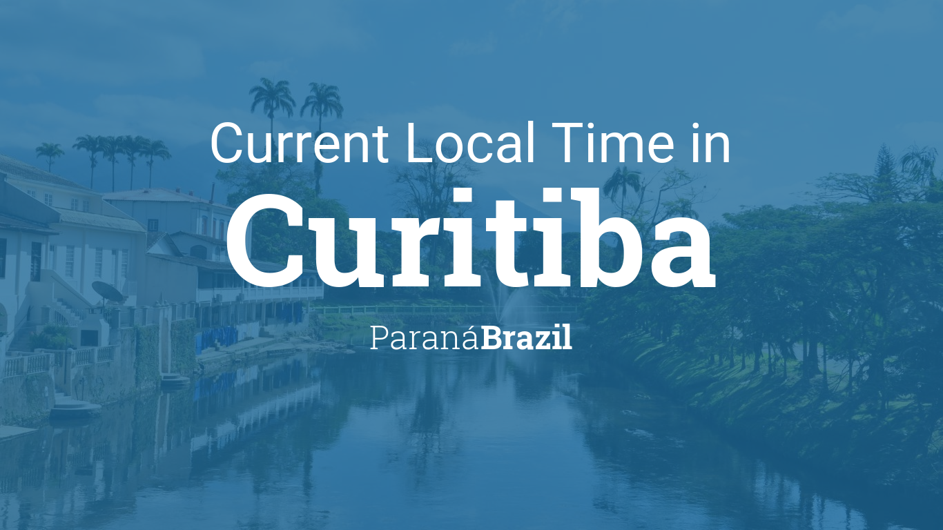 Current Local Time in Curitiba, Paraná, Brazil