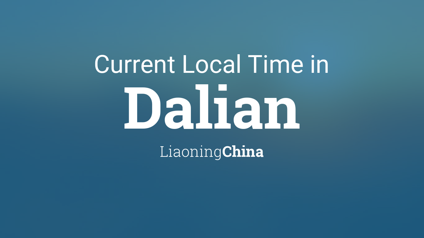 Current Local Time in Dalian, Liaoning, China