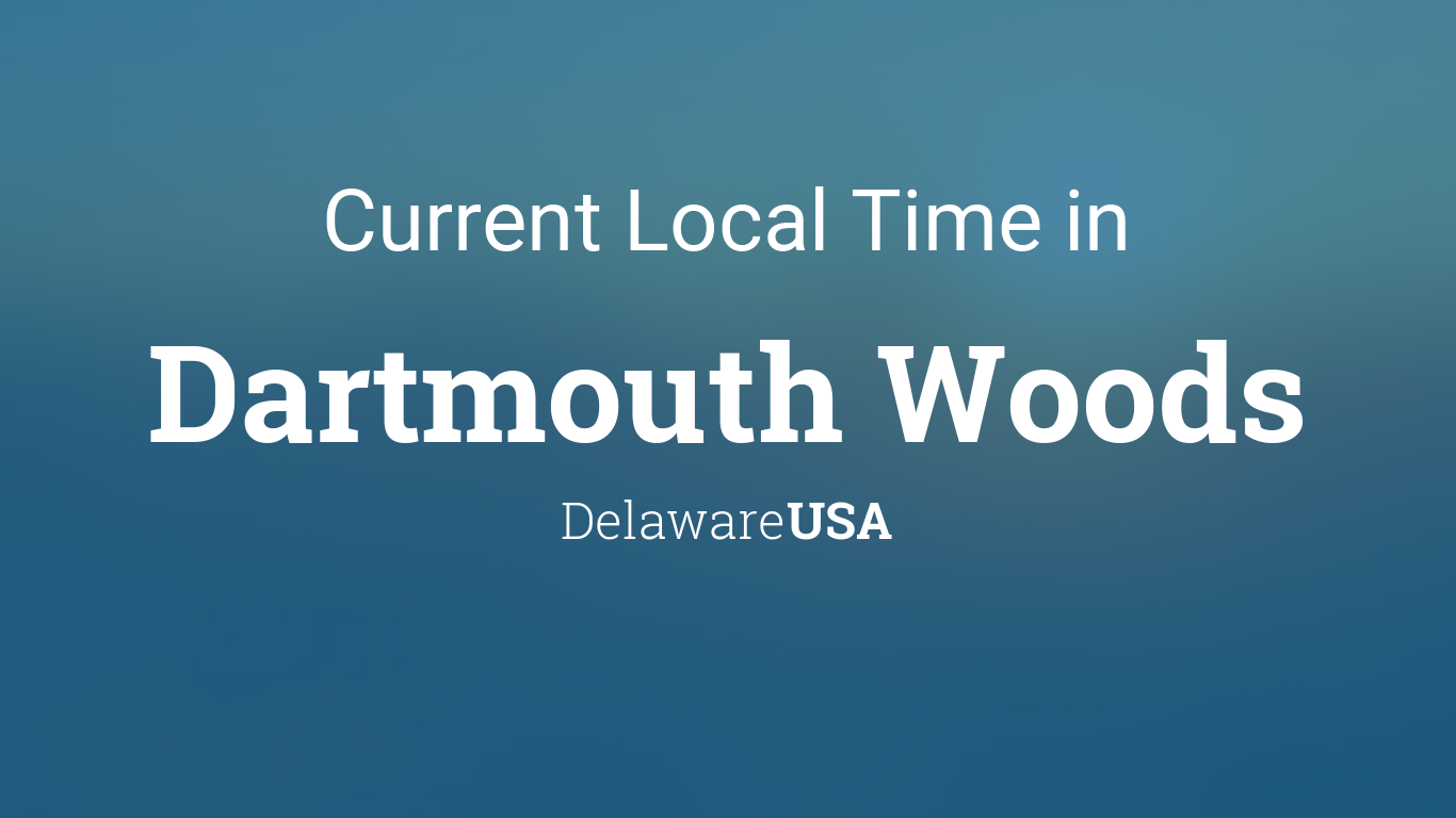 Dartmouth Calendar 2022.Current Local Time In Dartmouth Woods Delaware Usa