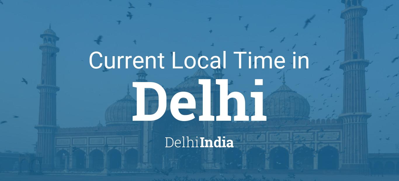 Current Local Time in Delhi, Delhi, India