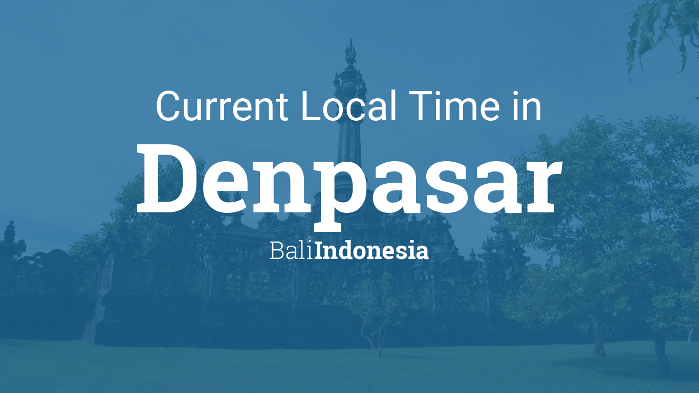 Current Local Time In Denpasar Bali Indonesia