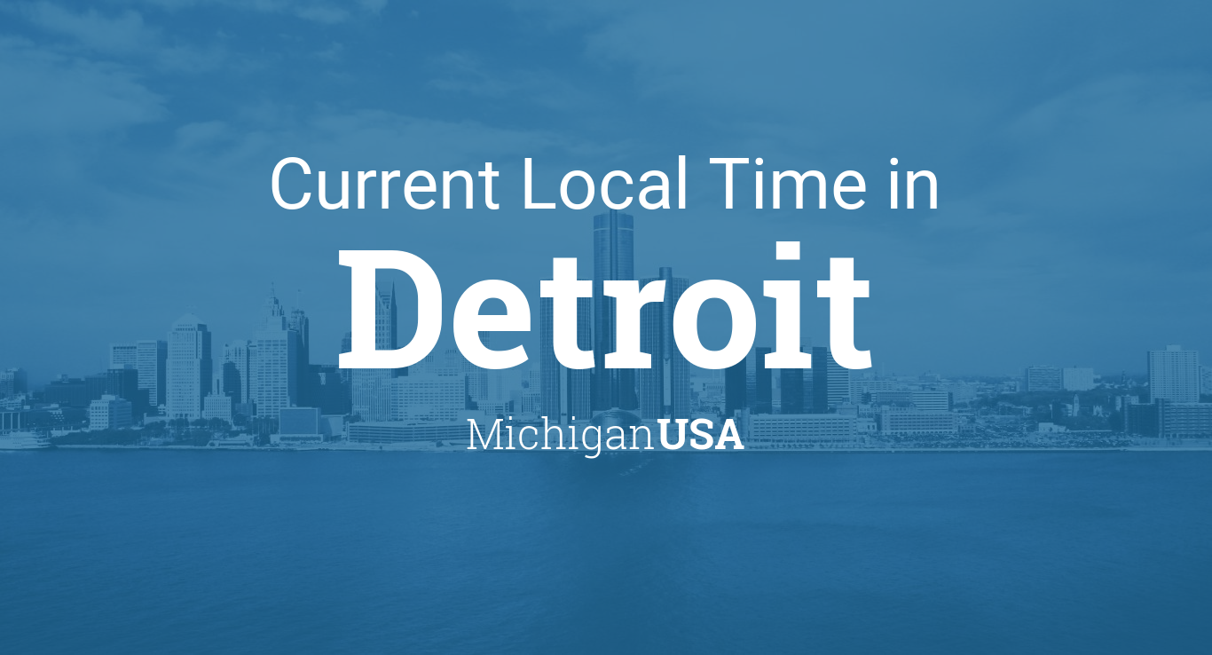 Current Local Time in Detroit, Michigan, USA