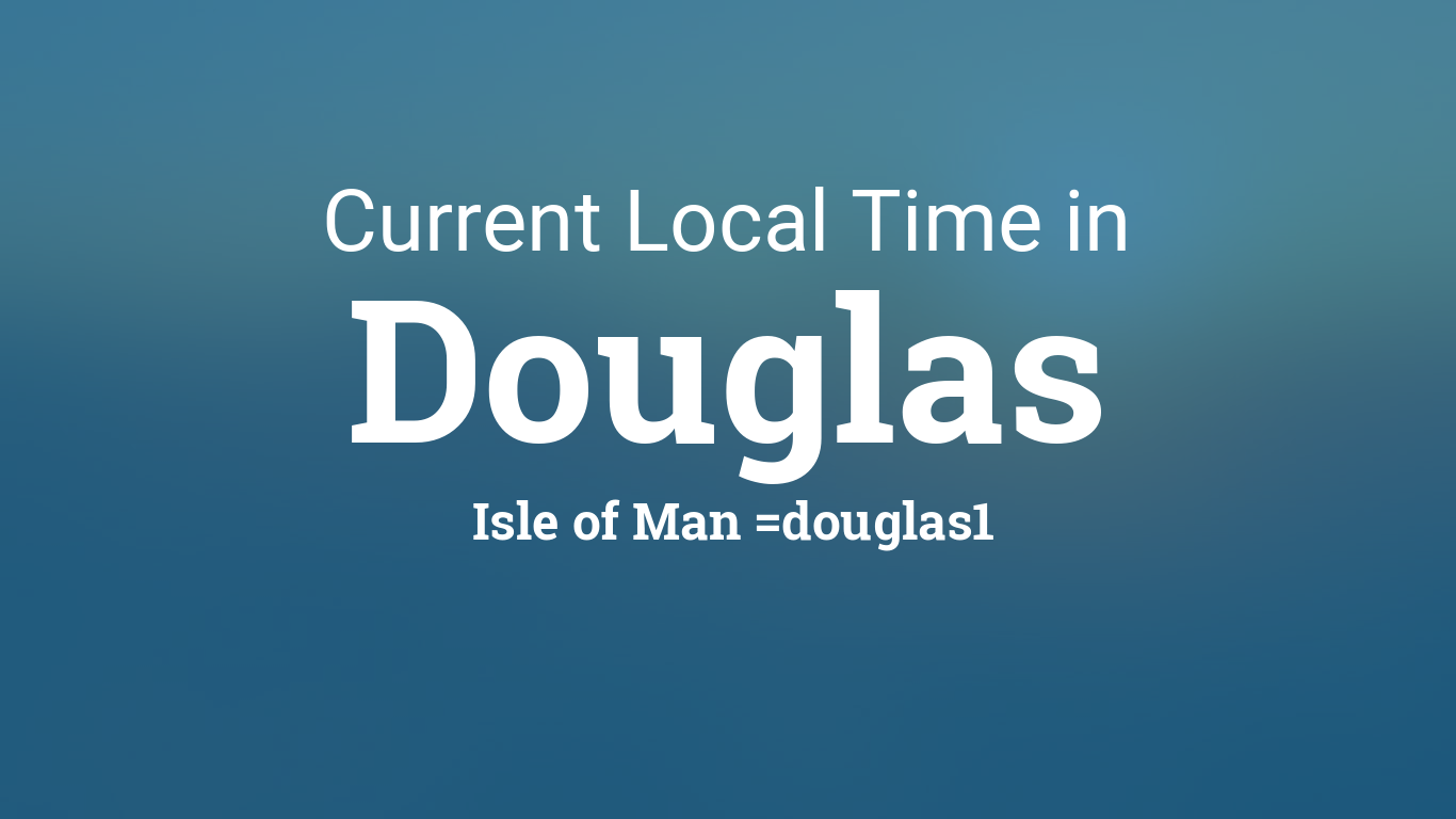 Current Local Time in Douglas  Isle of Man