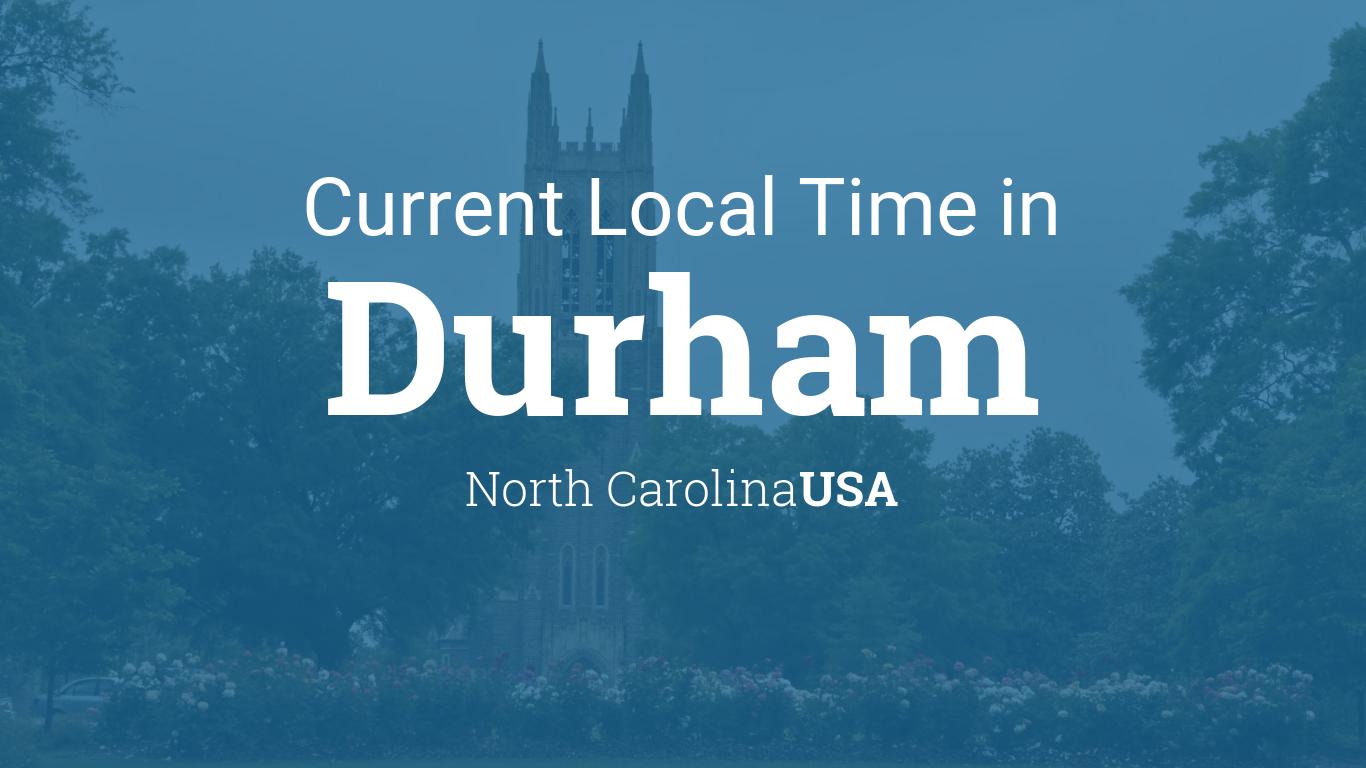 Current Local Time In Durham North Carolina Usa