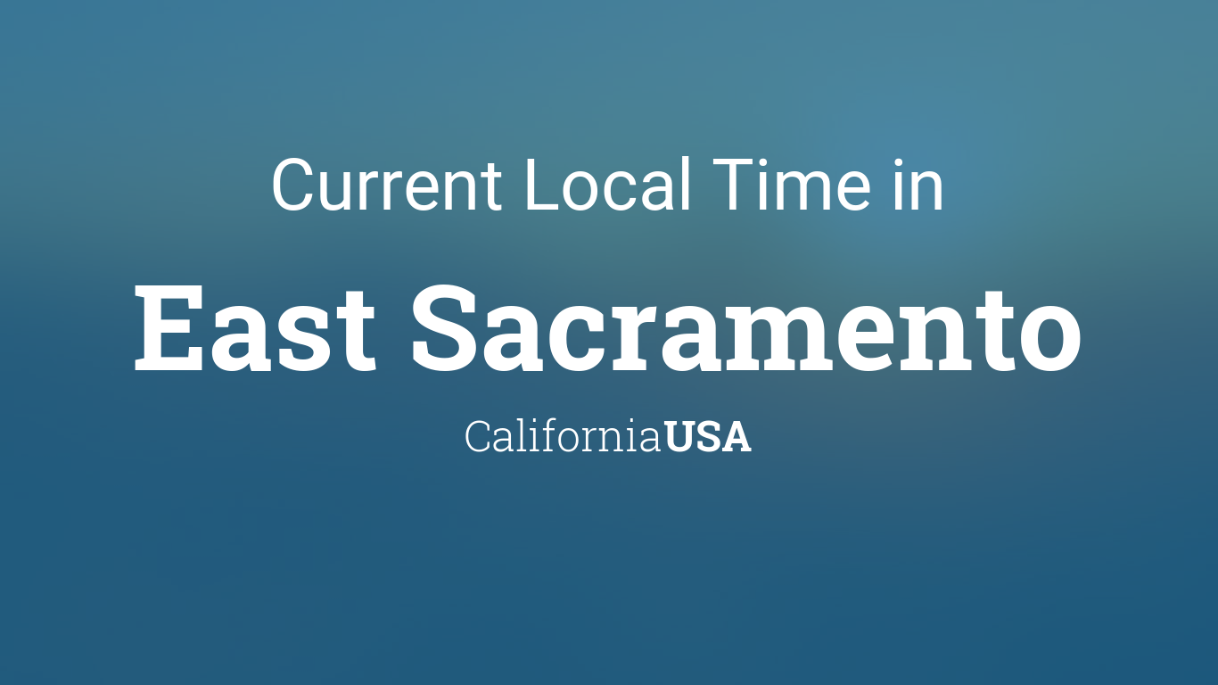 Sac State Calendar 2022.Current Local Time In East Sacramento California Usa