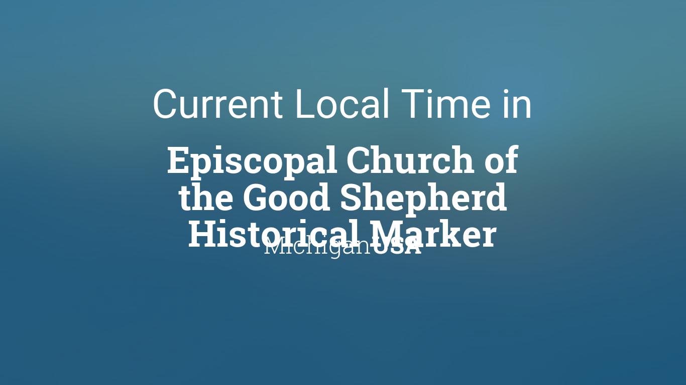 Episcopal Church Calendar 2022.Current Local Time In Episcopal Church Of The Good Shepherd Historical Marker Michigan Usa