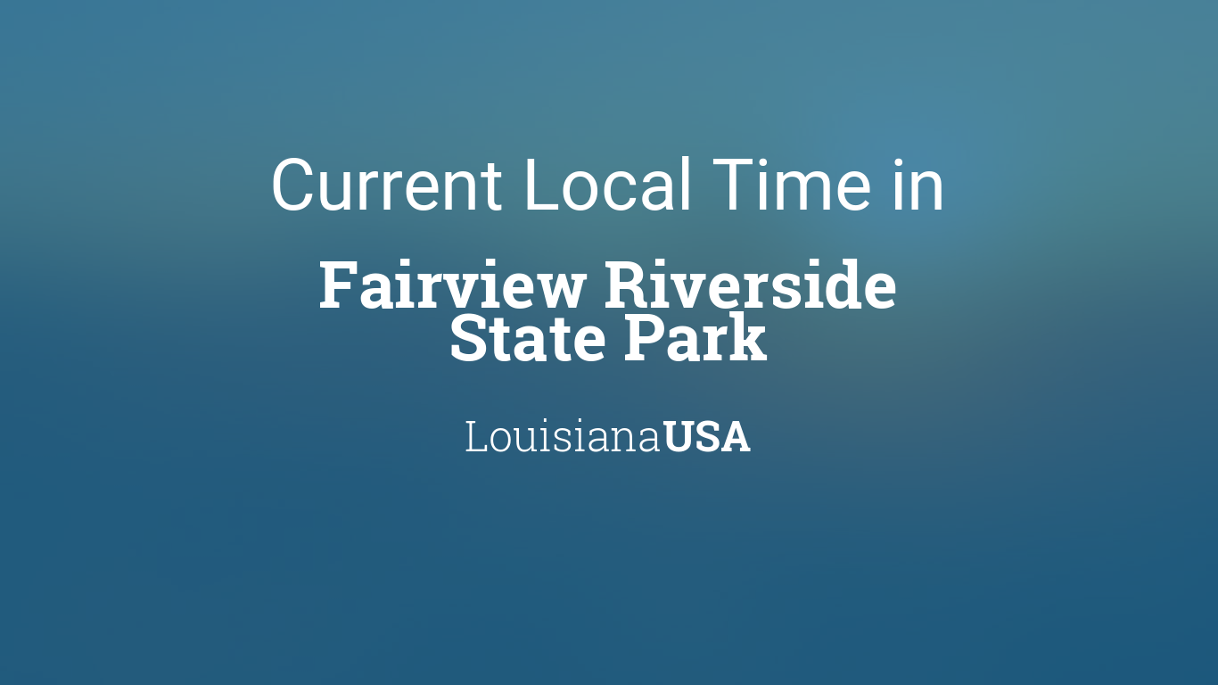 Current Local Time in Fairview Riverside State Park, Louisiana, USA