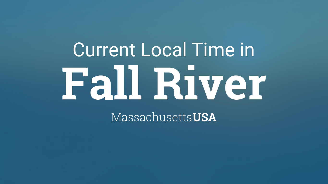Current Local Time in Fall River, Massachusetts, USA