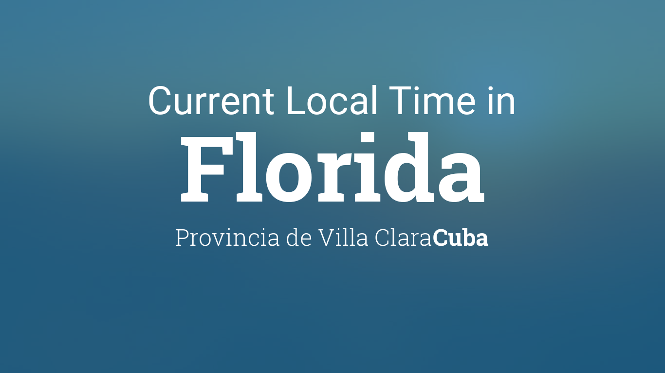 current local time in florida cuba. Black Bedroom Furniture Sets. Home Design Ideas