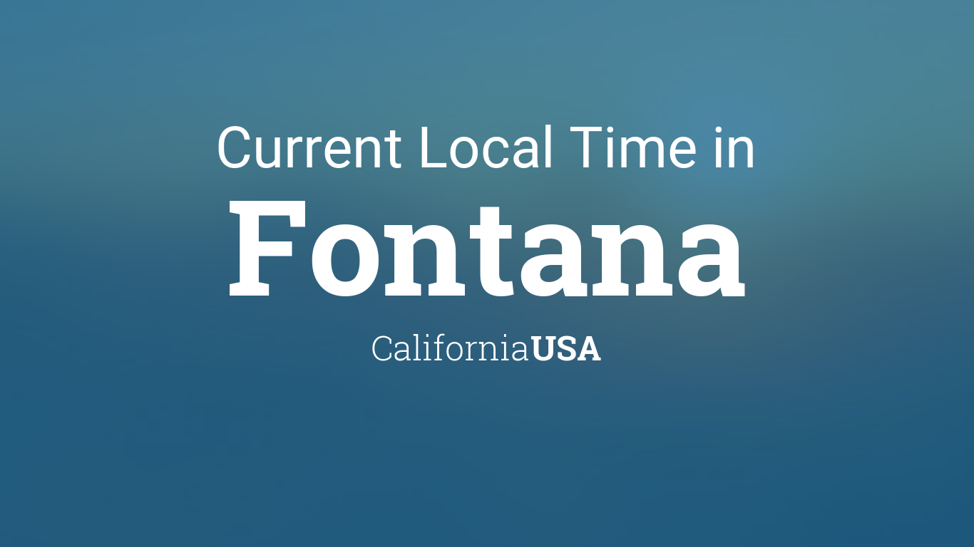 Current Local Time In Fontana California Usa