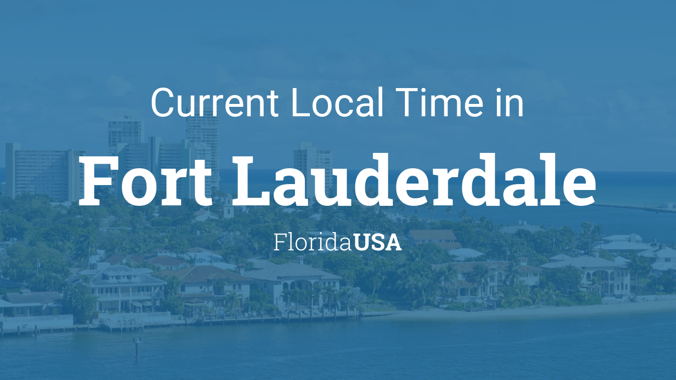 Current Local Time In Fort Lauderdale Florida Usa