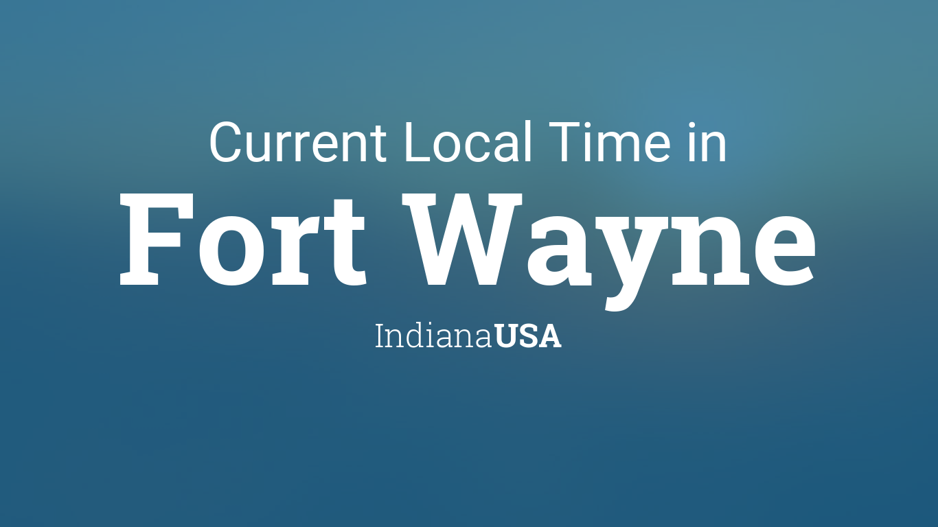 Fort Wayne Time Zone Map.Current Local Time In Fort Wayne Indiana Usa