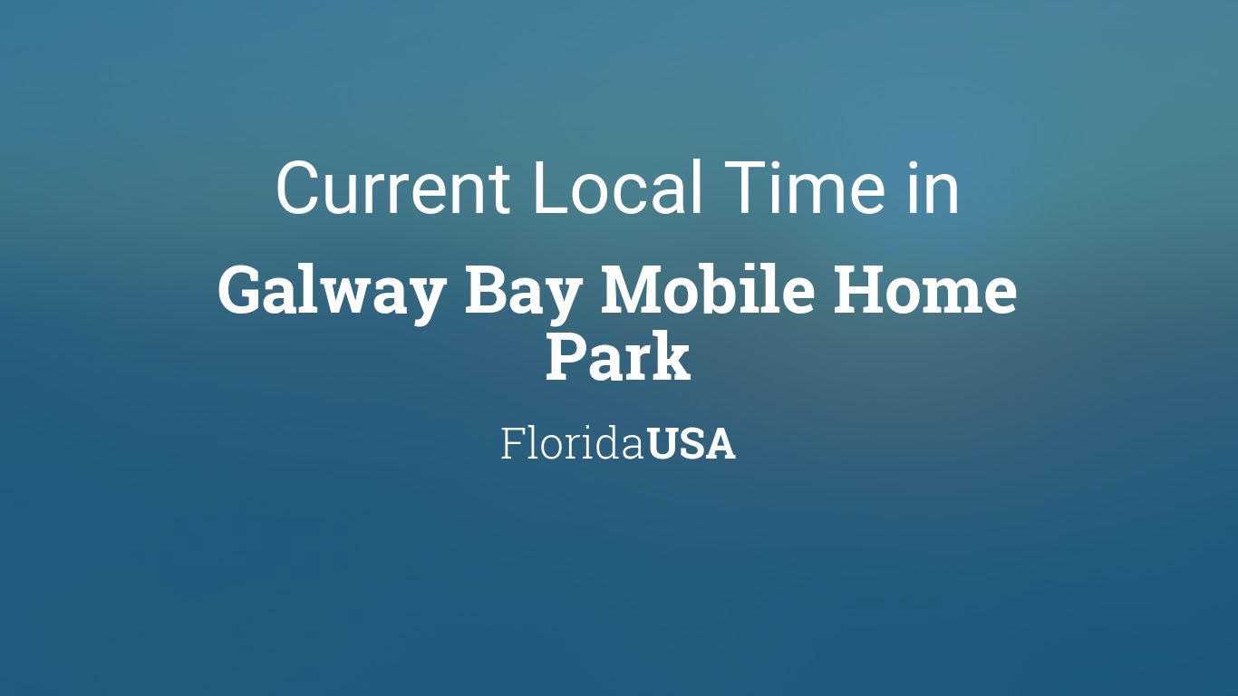Current Local Time In Galway Bay Mobile Home Park Florida USA