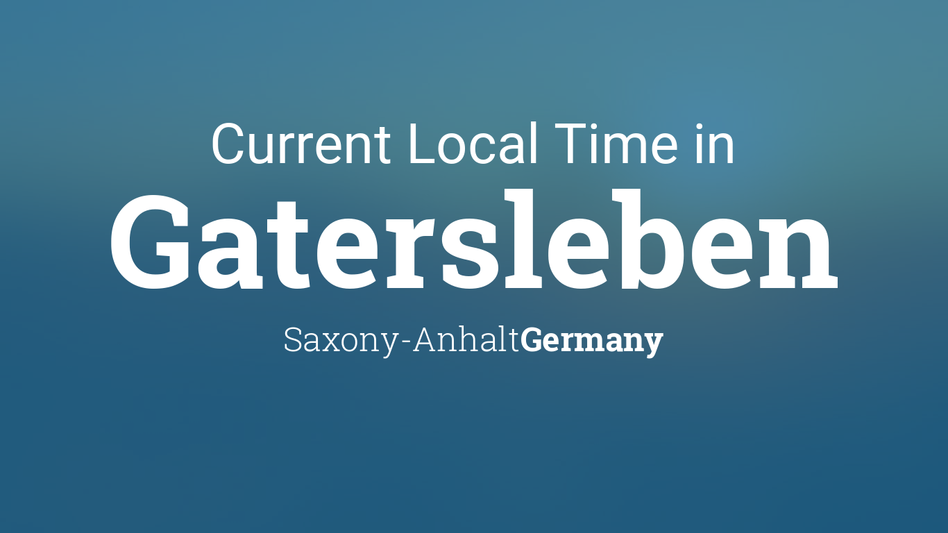 Current Local Time In Gatersleben Saxony Anhalt Germany