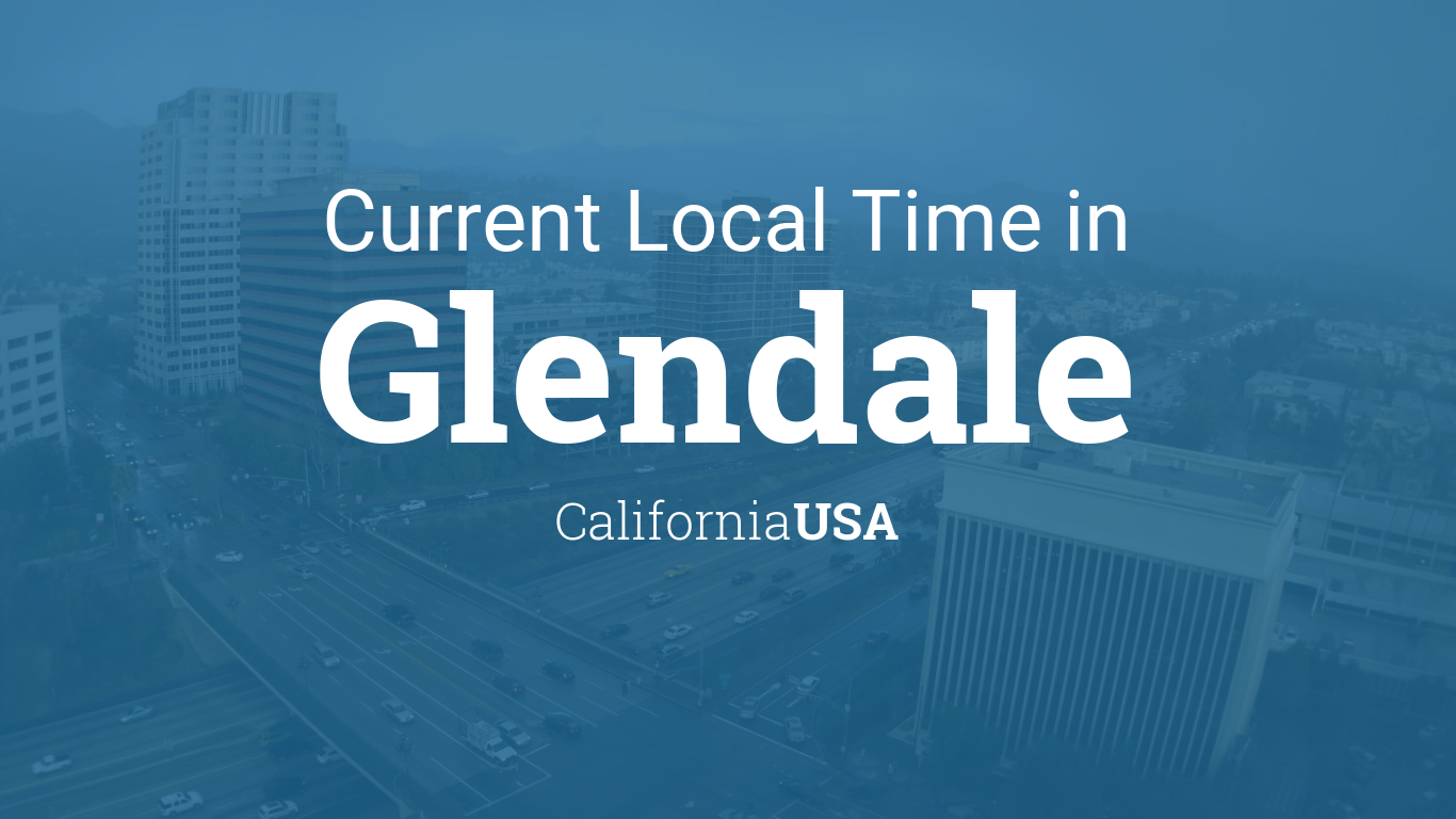 Current Local Time In Glendale California Usa