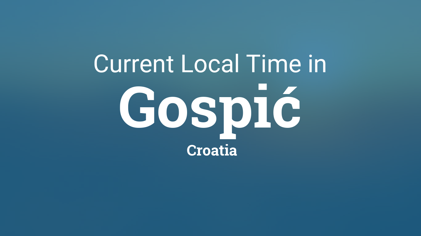 Current Local Time In Gospic Croatia