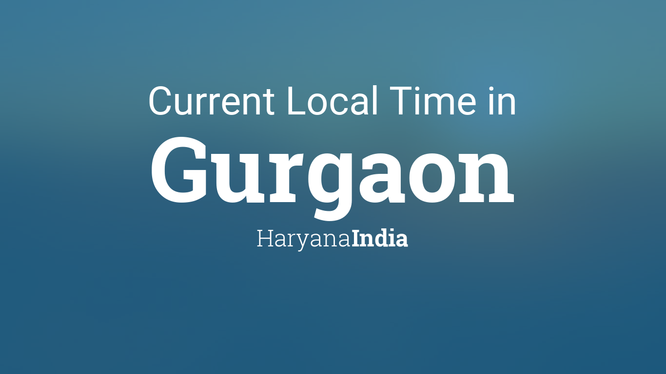 Current Local Time in Gurgaon, Haryana, India