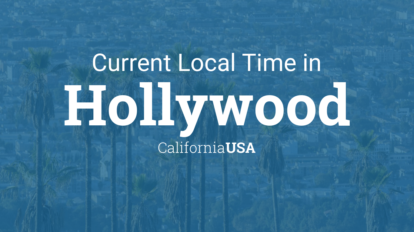 Current Local Time In Hollywood California Usa