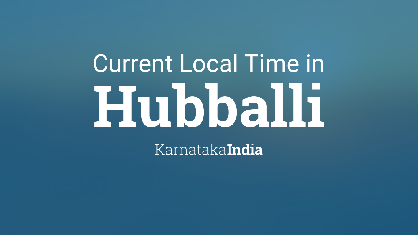 Current Local Time in Hubballi, Karnataka, India