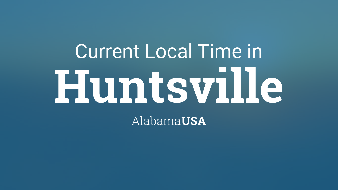 Current Local Time in Huntsville, Alabama, USA