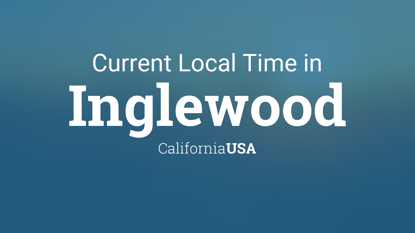 Current Local Time in Inglewood, California, USA