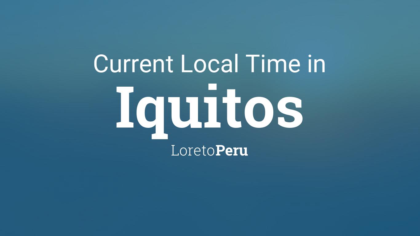 Current Local Time in Iquitos, Loreto, Peru