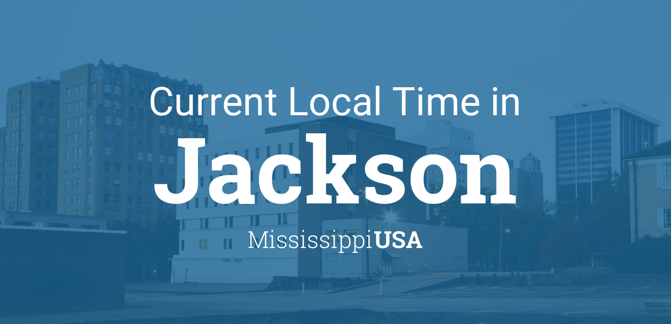 Current Local Time in Jackson, Mississippi, USA