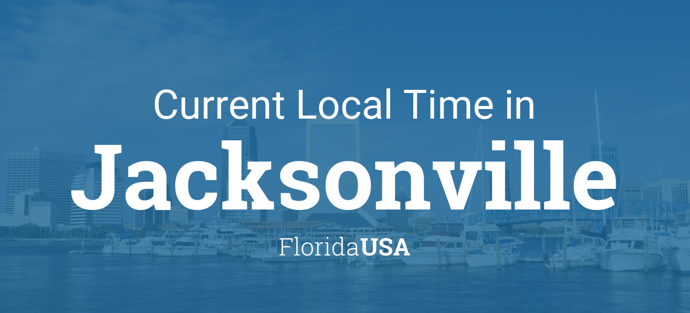 Current Local Time In Jacksonville Florida Usa