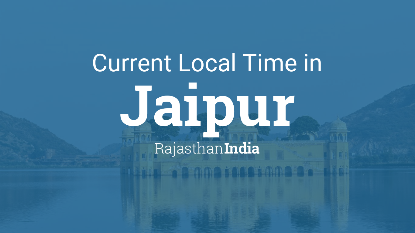 Current Local Time in Jaipur, Rajasthan, India
