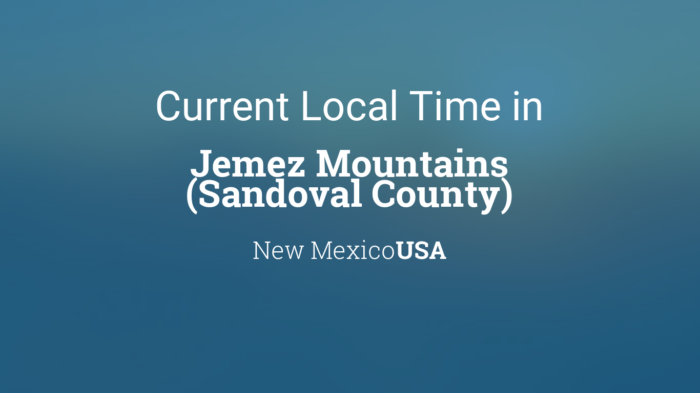 New mexico sandoval county counselor - Current Local Time In Jemez Mountains Sandoval County New Mexico Usa