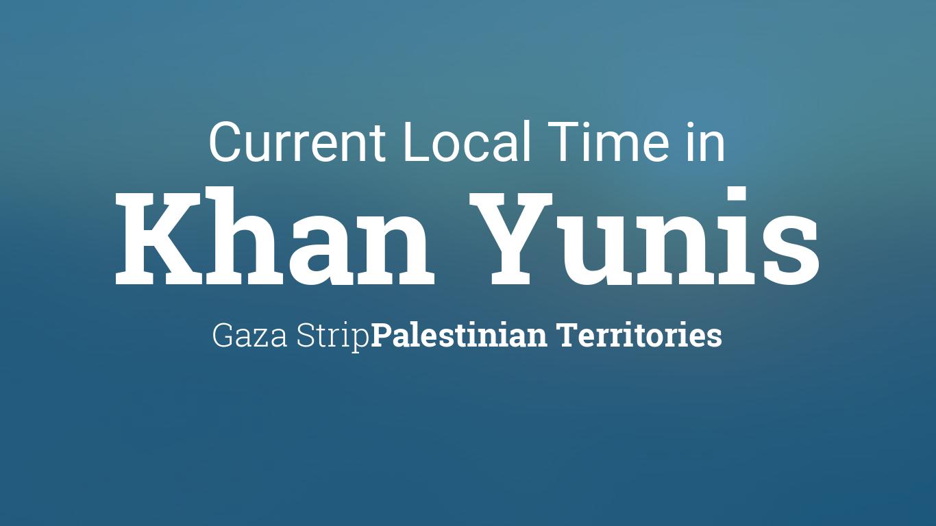 Current Local Time in Khan Yunis, Gaza Strip, Palestinian