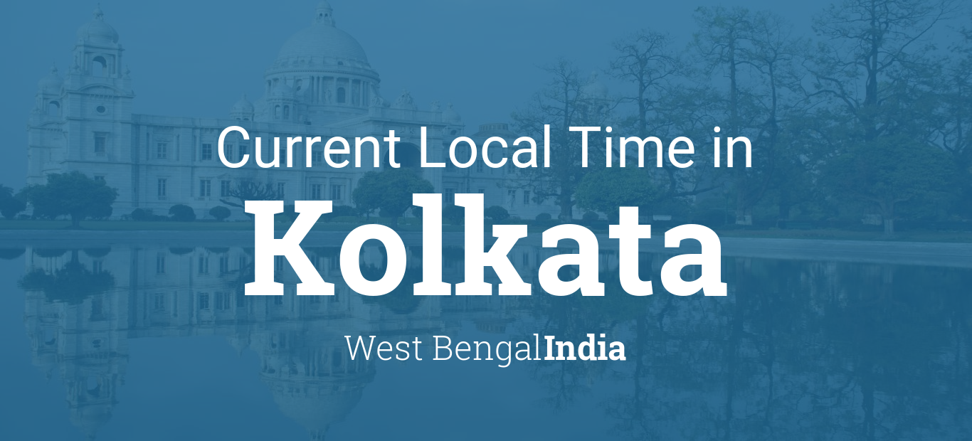Current Local Time in Kolkata, West Bengal, India