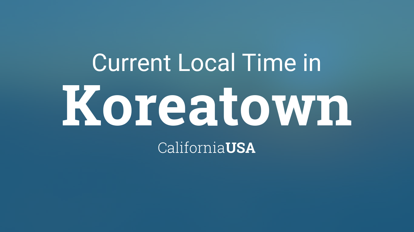 Current Local Time in Koreatown, California, USA