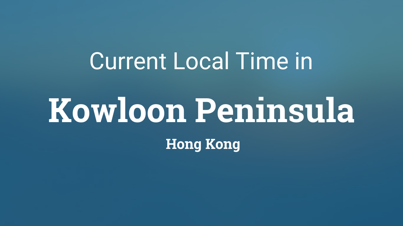 Current Local Time in Kowloon Peninsula, Hong Kong