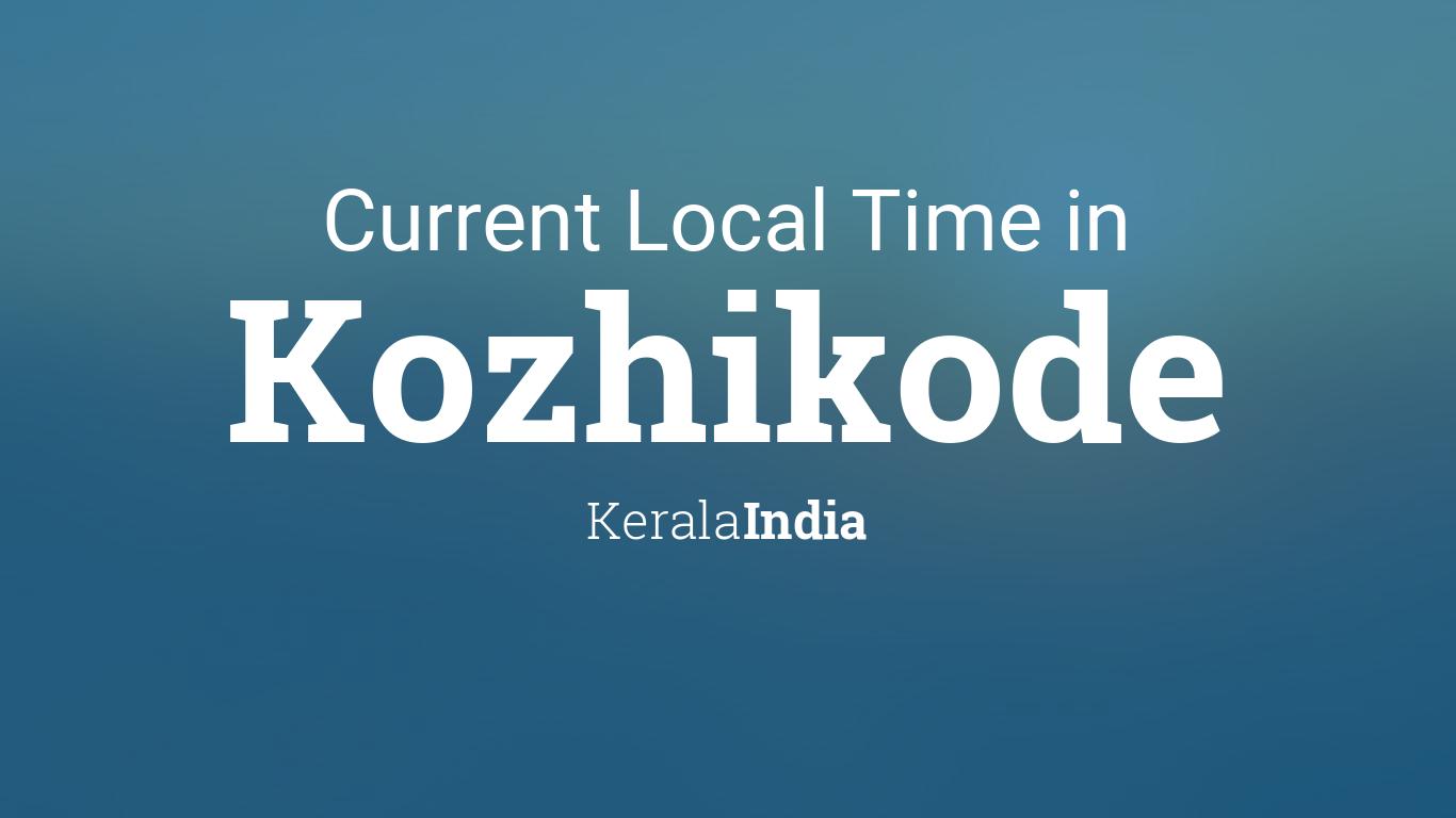 current local time in kozhikode kerala india. Black Bedroom Furniture Sets. Home Design Ideas