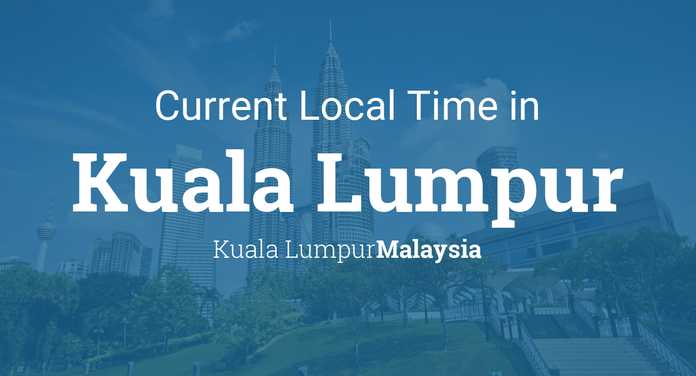 Current local time in kuala lumpur malaysia publicscrutiny Images
