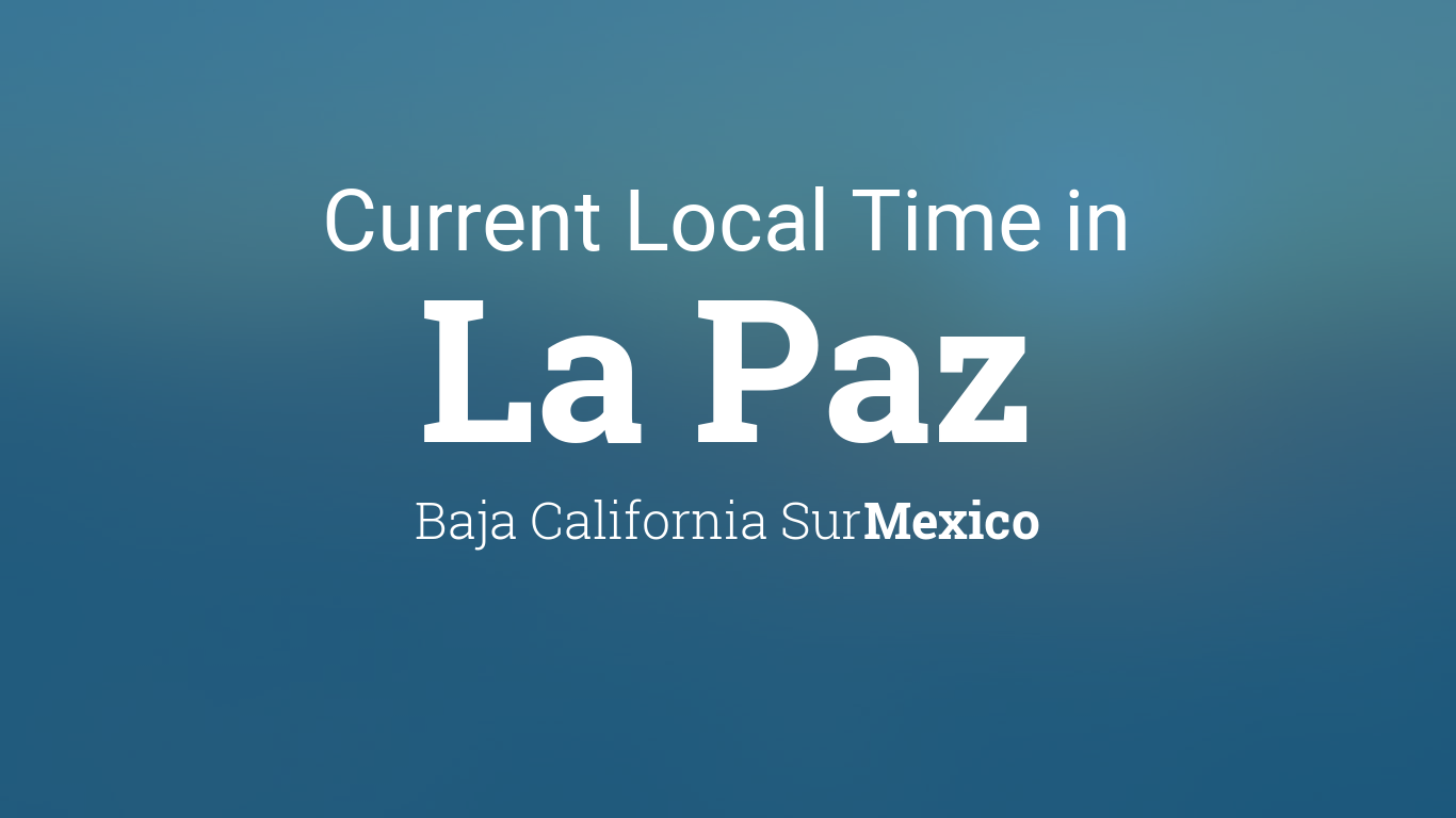 Current local time in la paz baja california sur mexico sciox Gallery