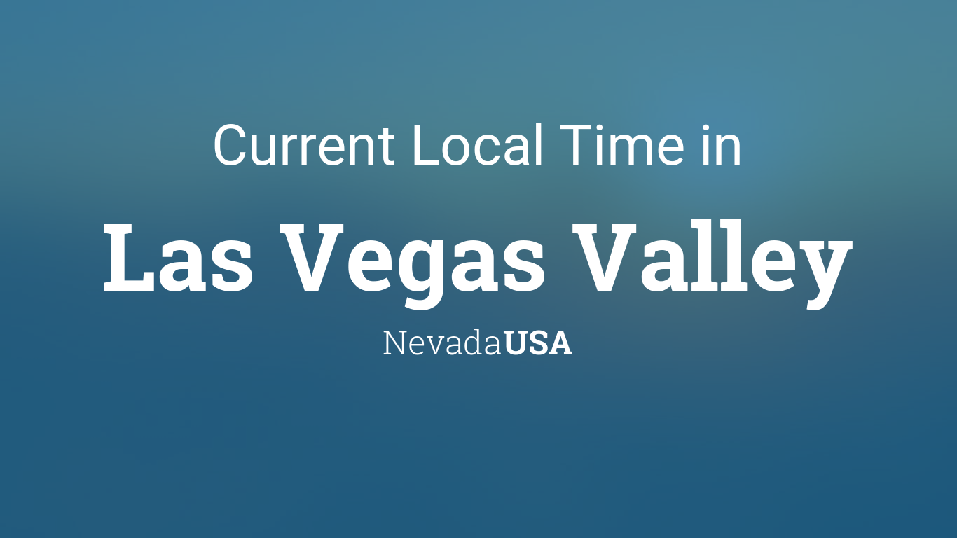 Current Local Time in Las Vegas Valley, Nevada, USA