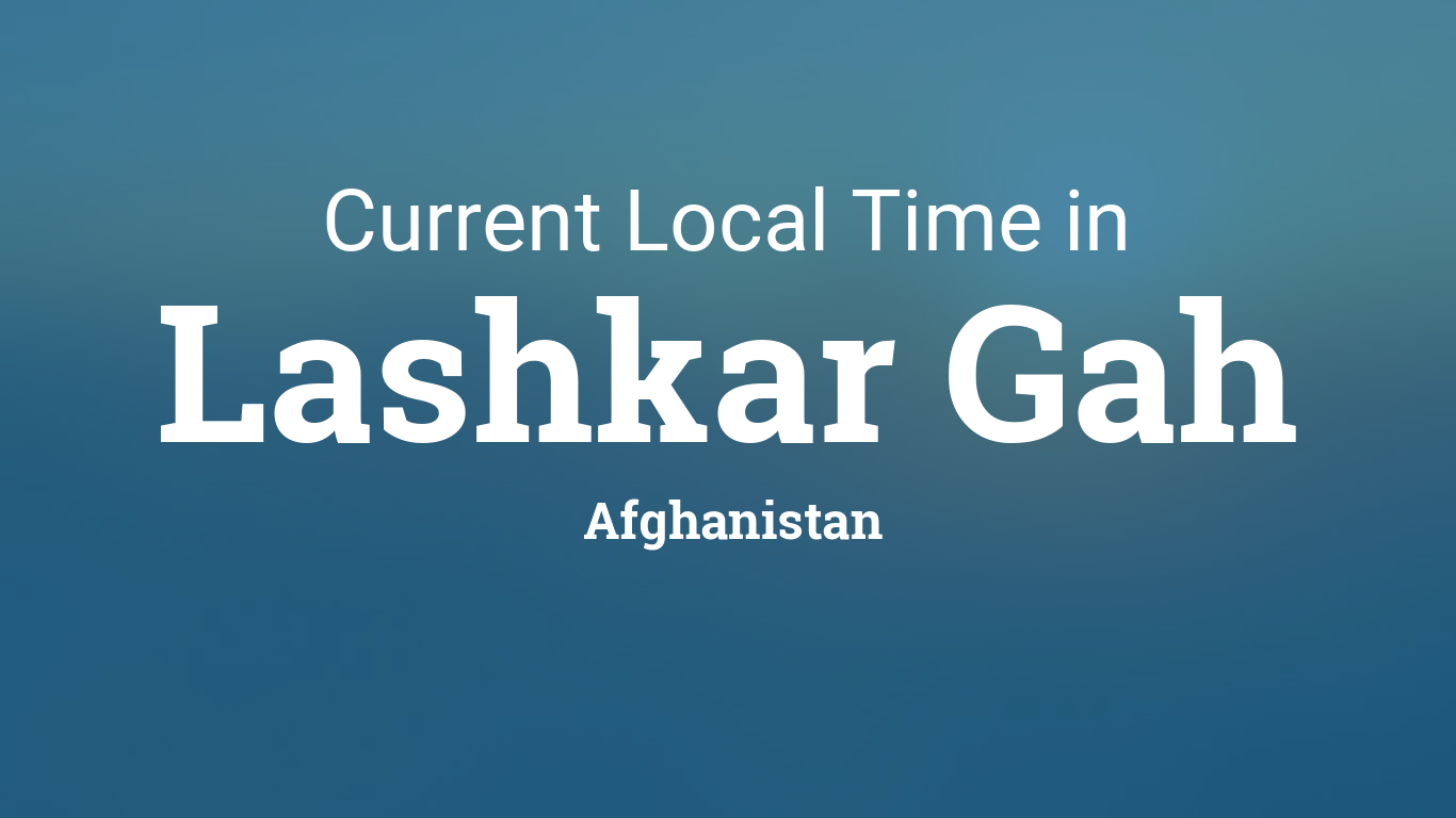 Current Local Time in Lashkar Gah, Afghanistan
